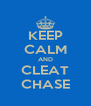 KEEP CALM AND CLEAT CHASE - Personalised Poster A4 size