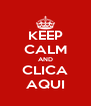 KEEP CALM AND CLICA AQUI - Personalised Poster A4 size