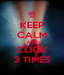 KEEP CALM AND CLICK 3 TIMES - Personalised Poster A4 size