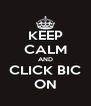 KEEP CALM AND CLICK BIC ON - Personalised Poster A4 size