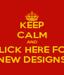 KEEP CALM AND CLICK HERE FOR NEW DESIGNS - Personalised Poster A4 size
