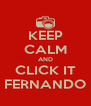 KEEP CALM AND CLICK IT FERNANDO - Personalised Poster A4 size