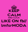 KEEP CALM AND CLICK  LIKE ON fb// lmfsrMODA - Personalised Poster A4 size