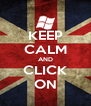 KEEP CALM AND CLICK ON - Personalised Poster A4 size