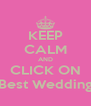 KEEP CALM AND CLICK ON Best Wedding - Personalised Poster A4 size