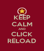 KEEP CALM AND CLICK RELOAD - Personalised Poster A4 size