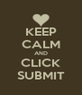 KEEP CALM AND CLICK SUBMIT - Personalised Poster A4 size