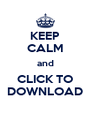 KEEP CALM and CLICK TO DOWNLOAD - Personalised Poster A4 size