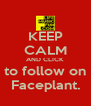 KEEP CALM AND CLICK to follow on Faceplant. - Personalised Poster A4 size