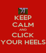 KEEP CALM AND CLICK YOUR HEELS - Personalised Poster A4 size
