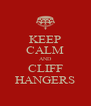 KEEP CALM AND CLIFF HANGERS - Personalised Poster A4 size