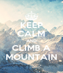 KEEP CALM AND CLIMB A MOUNTAIN - Personalised Poster A4 size