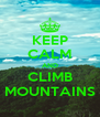 KEEP CALM AND CLIMB MOUNTAINS - Personalised Poster A4 size
