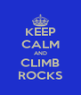KEEP CALM AND CLIMB ROCKS - Personalised Poster A4 size