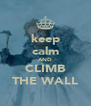 keep calm AND CLIMB THE WALL - Personalised Poster A4 size
