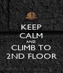 KEEP CALM AND CLIMB TO 2ND FLOOR - Personalised Poster A4 size