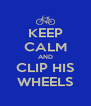 KEEP CALM AND CLIP HIS WHEELS - Personalised Poster A4 size