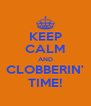 KEEP CALM AND CLOBBERIN' TIME! - Personalised Poster A4 size