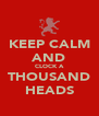 KEEP CALM AND CLOCK A THOUSAND HEADS - Personalised Poster A4 size