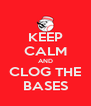 KEEP CALM AND CLOG THE BASES - Personalised Poster A4 size