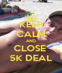 KEEP CALM AND CLOSE  5K DEAL - Personalised Poster A4 size