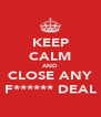 KEEP CALM AND CLOSE ANY F****** DEAL - Personalised Poster A4 size
