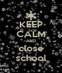 KEEP CALM AND close school - Personalised Poster A4 size