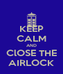 KEEP CALM AND ClOSE THE AIRLOCK - Personalised Poster A4 size