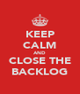 KEEP CALM AND CLOSE THE BACKLOG - Personalised Poster A4 size