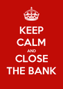 KEEP CALM AND CLOSE THE BANK - Personalised Poster A4 size