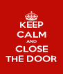 KEEP CALM AND CLOSE THE DOOR - Personalised Poster A4 size