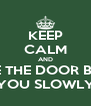 KEEP CALM AND CLOSE THE DOOR BEHIND YOU SLOWLY - Personalised Poster A4 size