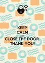 KEEP CALM AND CLOSE THE DOOR THANK YOU! - Personalised Poster A4 size