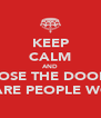 KEEP CALM AND CLOSE THE DOOR!! THERE ARE PEOPLE WORKING - Personalised Poster A4 size