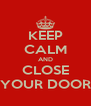 KEEP CALM AND CLOSE YOUR DOOR - Personalised Poster A4 size