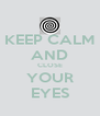KEEP CALM AND CLOSE YOUR EYES - Personalised Poster A4 size