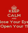 KEEP CALM AND Close Your Eyes And Open Your Thighs - Personalised Poster A4 size