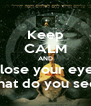 Keep CALM AND Close your eyes what do you see? - Personalised Poster A4 size