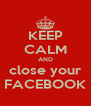 KEEP CALM AND close your FACEBOOK - Personalised Poster A4 size