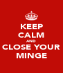 KEEP CALM AND CLOSE YOUR MINGE - Personalised Poster A4 size
