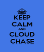 KEEP CALM AND CLOUD CHASE - Personalised Poster A4 size