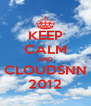 KEEP CALM AND CLOUDSNN 2012 - Personalised Poster A4 size