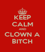KEEP CALM AND CLOWN A BITCH - Personalised Poster A4 size