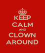 KEEP CALM AND CLOWN AROUND - Personalised Poster A4 size