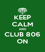 KEEP CALM AND CLUB 806 ON - Personalised Poster A4 size