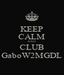 KEEP CALM AND CLUB GaboW2MGDL - Personalised Poster A4 size