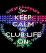 KEEP CALM AND CLUB LIFE ON - Personalised Poster A4 size
