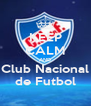 KEEP CALM AND Club Nacional de Futbol - Personalised Poster A4 size