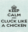 KEEP CALM AND CLUCK LIKE A CHICKEN - Personalised Poster A4 size