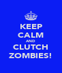 KEEP CALM AND CLUTCH ZOMBIES! - Personalised Poster A4 size